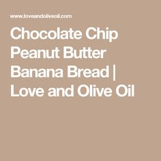 Chocolate Chip Peanut Butter Banana Bread | Love and Olive Oil