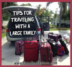 Tips for traveling with a large family, these tips are must have sanity savers this summer! paradisepraises.com