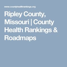 Ripley County, Missouri | County Health Rankings & Roadmaps