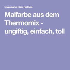 Malfarbe aus dem Thermomix - ungiftig, einfach, toll
