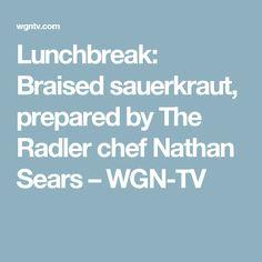 Lunchbreak: Braised sauerkraut, prepared by The Radler chef Nathan Sears – WGN-TV