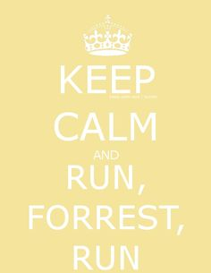 run, keep calm and forrest gump image on We Heart It Keep Calm Posters, Keep Calm Quotes, Quotes To Live By, Forrest Gump, Keep Calm Pictures, Keep Calm Signs, Calm Down, Motivational Posters, Cute Quotes