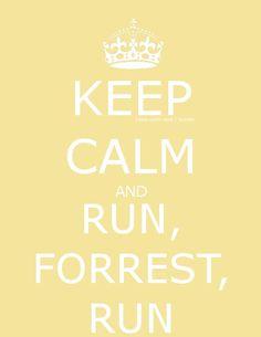 Keep calm and run, Forrest, run