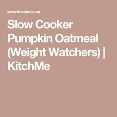 Slow Cooker Pumpkin Oatmeal (Weight Watchers) | KitchMe
