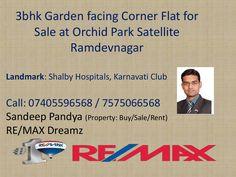 3bhk flat apartment  for sale in orchid park satellite ramdevnagar  near shalby hospitals by Re/Max Dreamz Sandeep Pandya Mob. 91-7405596568 / 7575066568 Property :Buy/Sale/Rent via slideshare