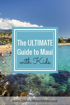 The ULTIMATE Guide to Family Fun Activities in Maui | Divided by Age Group.  See more great tips on Traveling to Maui with Kids on www.GlobalMunchkins.com