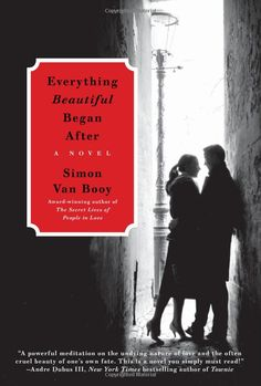 Everything Beautiful Began After: A Novel by Simon Van Booy (I just finished this book, and I already want to read it again!)