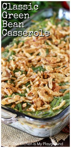 Classic Green Bean Casserole ~ This creamy favorite is sure to please for Easter, Thanksgiving, Christmas, a potluck, or just everyday dinner. A layer of tender, creamy green beans topped with crispy fried onions, folks just can't wait to dig in! #greenbeancasserole #Thanksgivingsides  www.thekitchenismyplayground.com