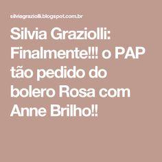 Silvia Graziolli: Finalmente!!! o PAP tão pedido do bolero Rosa com Anne Brilho!!