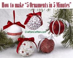 Excellent DIY video! How to make 5 favorite Christmas ornaments in 5 minutes. CraftsnCoffee.com.