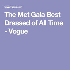 The Met Gala Best Dressed of All Time - Vogue