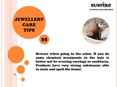 Jewellery Care Tip - 35 Beware when going to the salon. If you do some chemical treatments to the hair is better not be wearing earrings or necklaces. Products have very strong substances able to stain and spoil the items!  #Suspiro #JewelleryCareTips #JewelsCare