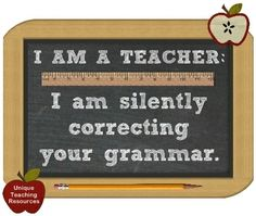 Funny Teacher Quotes, Graphics, and PDF files, EDUCATİON, I am a teacher: I am silently correcting your grammar. Teacher Appreciation Quotes, Teacher Humour, Teaching Humor, Teaching Quotes, Teacher Memes, My Teacher, Teacher Stuff, Teacher Sayings, Funny Education Quotes