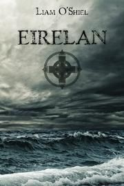 EIRELAN  By Liam O'Shiel -  A futuristic tale in which the people of Ireland wage war as if it were the Middle Ages.