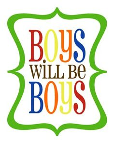 Boys will be boys - like the phrase and look :)