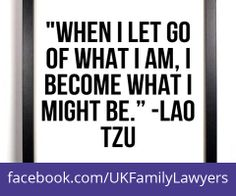 """Family Lawyers who specialise in Family Law. Quote: """"When I let go of what I am, I become what I might be"""". Get daily legal advice at www.facebook.com/UKFamilyLawyers"""