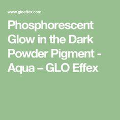 Phosphorescent Glow in the Dark Powder Pigment - Aqua – GLO Effex