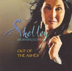 Shelley Morningsong - Out Of The Ashes #Native #PrairieEdge