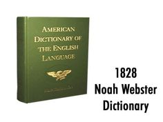 1828 Noah Webster Dictionary - Search, browse, and study this dictionary to learn more about the early American, Christian language.
