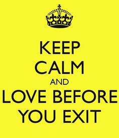 Love Before you exit