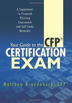 Your Guide to the CFP Certification Exam: A Supplement to# Financial Planning Coursework and Self-Study Materials Edition)/Matthew Brandeburg Certified Financial Planner, Financial Planning, Exam Study, Study Materials, Books Online, Certificate, Finance, Investing, Self