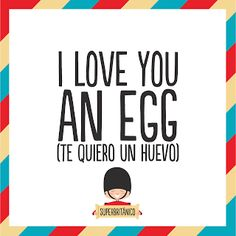 I love you an egg (Te quiero un huevo) Superbritánico Spanish Humor, Spanish Quotes, More Than Words, Some Words, English Vocabulary List, Funny Translations, Love Quotes, Funny Quotes, Mr Wonderful