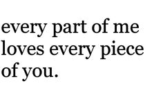 every part of me loves every piece of you.