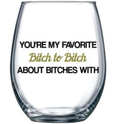 If you are looking for a funny BFF Birthday gift idea to surprise your BFF, then the You're My Favorite Bitch To Bitch About Bitches With wine glass is