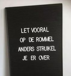 Let vooral op de rommel anders struikel je erover Words Quotes, Wise Words, Sayings, Best Quotes, Funny Quotes, Dutch Quotes, Beautiful Words, Letter Board, Texts