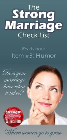 The Strong Marriage Check List - by Leslie De Morais. Humor is ones of the ten essential traits for a strong marriage that not only lasts, but also thrives. From Strength Dignity & Wisdom. Where women go to grow.