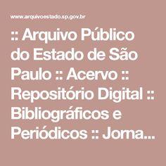 :: Arquivo Público do Estado de São Paulo :: Acervo :: Repositório Digital :: Bibliográficos e Periódicos :: Jornais e Revistas ::