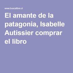 El amante de la patagonia, Isabelle Autissier comprar el libro