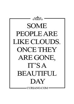 Some people are like clouds....