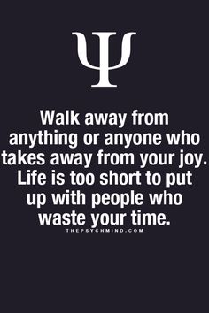 walk away from anything or anyone who takes from your joy. life is too short to put up with people who waste your time. Fact Quotes, Me Quotes, Motivational Quotes, Inspirational Quotes, Qoutes, Epic Quotes, Psychology Says, Psychology Quotes, Great Quotes