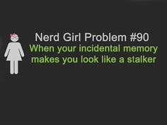 Yeah, I remember weird details about events and people.  I'm always afraid to admit how much I actually remember because it'll sound creepy