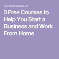 3 Free Courses to Help You Start a Business and Work From Home
