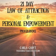 21 Day Law of Attraction & Personal Empowerment Programme. This programme will transform your life! Visit: http://www.thejourneybacktoself.com/21-day-law-of-attraction-programme-carla-gadyt/