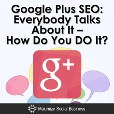 Google Plus SEO: Everybody Talks About It – How Do You DO It?
