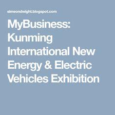 MyBusiness: Kunming International New Energy & Electric Vehicles Exhibition Kunming, International News, Electric Cars, Business, Vehicles, Car, Store, Business Illustration, Vehicle