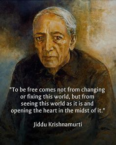 To be free comes not from changing or fixing this world, but from seeing this world as it is & opening the heart in the midst of it Spiritual Awakening, Spiritual Quotes, Wisdom Quotes, Words Quotes, Wise Words, Quotes To Live By, Sayings, Life Quotes Love, J Krishnamurti Quotes