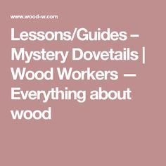 Lessons/Guides – Mystery Dovetails | Wood Workers — Everything about wood