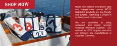 Boyd Sailcloth -- Recycled Sailcloth Bags and Totes. Made from retired sails and vintage canvas, these products are eco-friendly and durable. Each bag is unique in its history and construction.