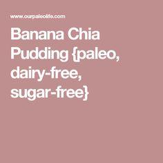 Banana Chia Pudding {paleo, dairy-free, sugar-free}