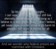 Why do you think prisons have large religious populations? Atheist Agnostic, Atheist Humor, Atheist Quotes, Losing My Religion, Anti Religion, Athiest, Religious People, Holy Ghost, Truth Hurts