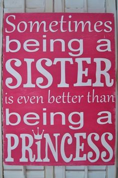 Sometimes being a sister is even better than being a princess :)