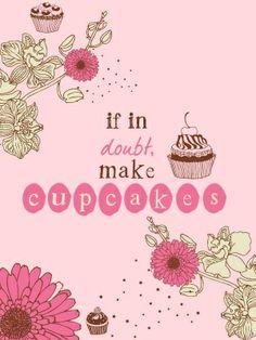 "http://lacarolita.tumblr.com/ ""if in doubt make cupcakes"" | nel dubbio, cupcakes!"