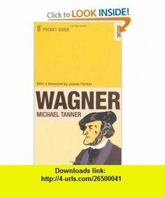 Faber Pocket Guide to Wagner (9780571237364) Michael Tanner , ISBN-10: 0571237363  , ISBN-13: 978-0571237364 ,  , tutorials , pdf , ebook , torrent , downloads , rapidshare , filesonic , hotfile , megaupload , fileserve