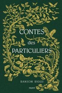Mon avis sur les Contes des Particuliers de Ransom Riggs (Miss Peregrine et les enfants particuliers #0,5) - éd. Bayard, 2016
