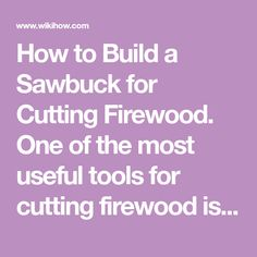 """How to Build a Sawbuck for Cutting Firewood. One of the most useful tools for cutting firewood is a good """"X"""" shaped sawbuck. A sawbuck is a special kind of sawhorse framed for holding rough wood so you can saw it into lengths suitable for..."""