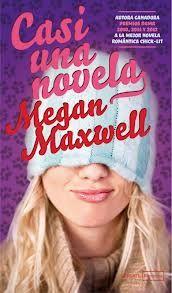 """""""Casi una Novela"""" de Megan Maxwell"""